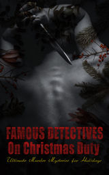 FAMOUS DETECTIVES ON CHRISTMAS DUTY - ULTIMATE MURDER MYSTERIES FOR HOLIDAYS