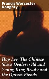 HOP LEE, THE CHINESE SLAVE DEALER; OLD AND YOUNG KING BRADY AND THE OPIUM FIENDS