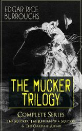THE MUCKER TRILOGY - COMPLETE SERIES: THE MUCKER, THE RETURN OF A MUCKER & THE OAKDALE AFFAIR