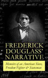 FREDERICK DOUGLASS' NARRATIVE – MEMOIRS OF AN AMERICAN SLAVE, FREEDOM FIGHTER & STATESMAN