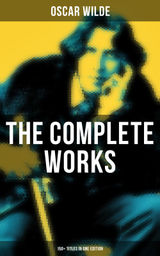 THE COMPLETE WORKS OF OSCAR WILDE: 150+ TITLES IN ONE EDITION