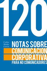 120 NOTAS SOBRE COMUNICACIÓN CORPORATIVA PARA NO COMUNICADORES