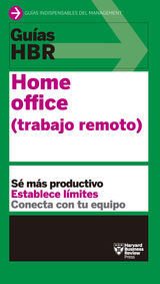 GUÍAS HBR: HOME OFFICE GUÍAS HARVARD BUSINESS REVIEW
