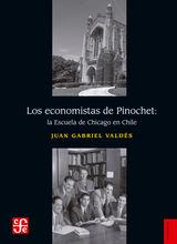 LOS ECONOMISTAS DE PINOCHET: LA ESCUELA DE CHICAGO EN CHILE