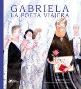 GABRIELA, LA POETA VIAJERA COLECCIÓN MI HISTORIA