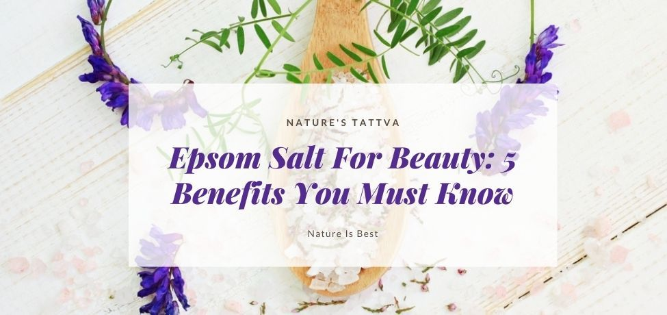 Epsom Salt For Beauty: 5 Benefits You Must Know