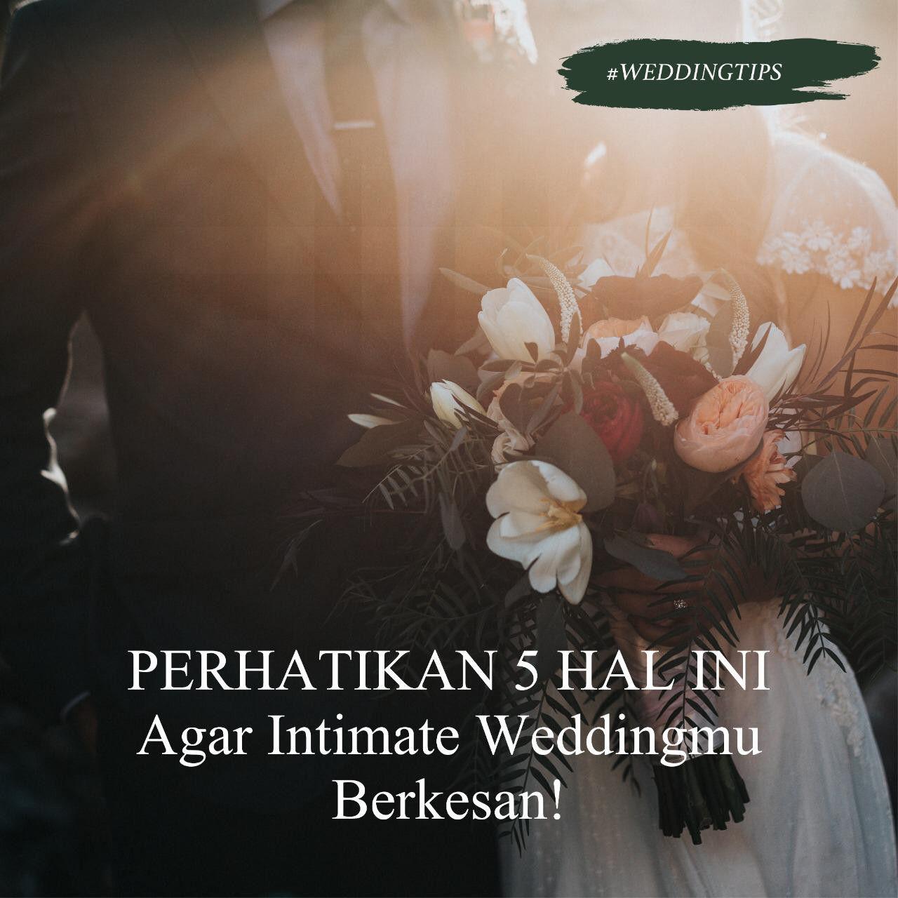 Perhatikan 5 Hal Ini Agar Intimate Weddingmu Berkesan!