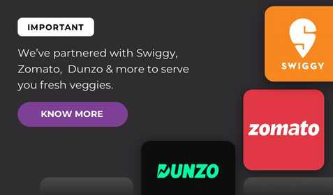 We've partner with swiggy, zomoto and dunzo and more to serve you fresh veggies