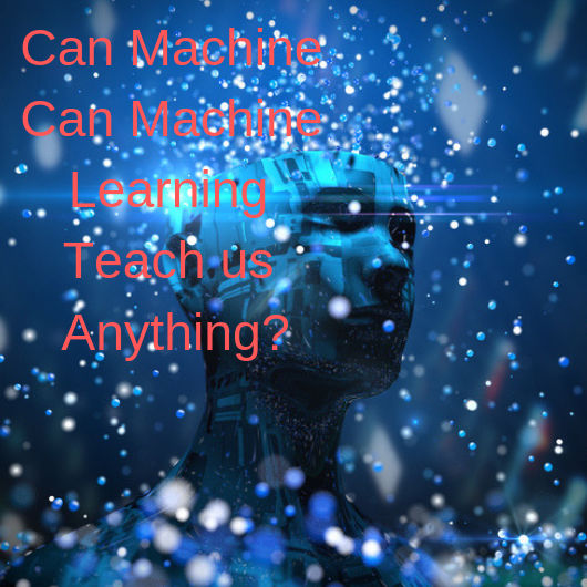 Is Machine learning teach us Anything?