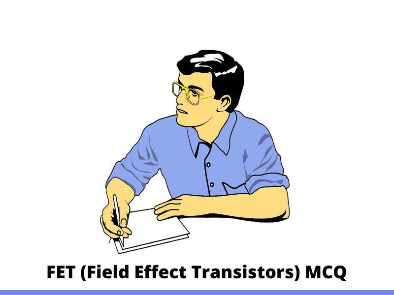 FET (Field Effect Transistors) MCQ