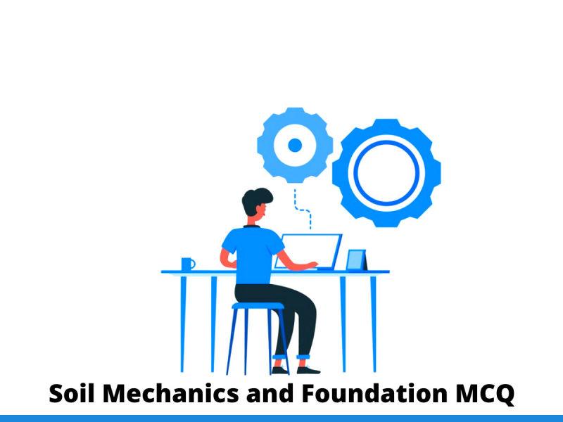 Soil Mechanics and Foundation MCQ