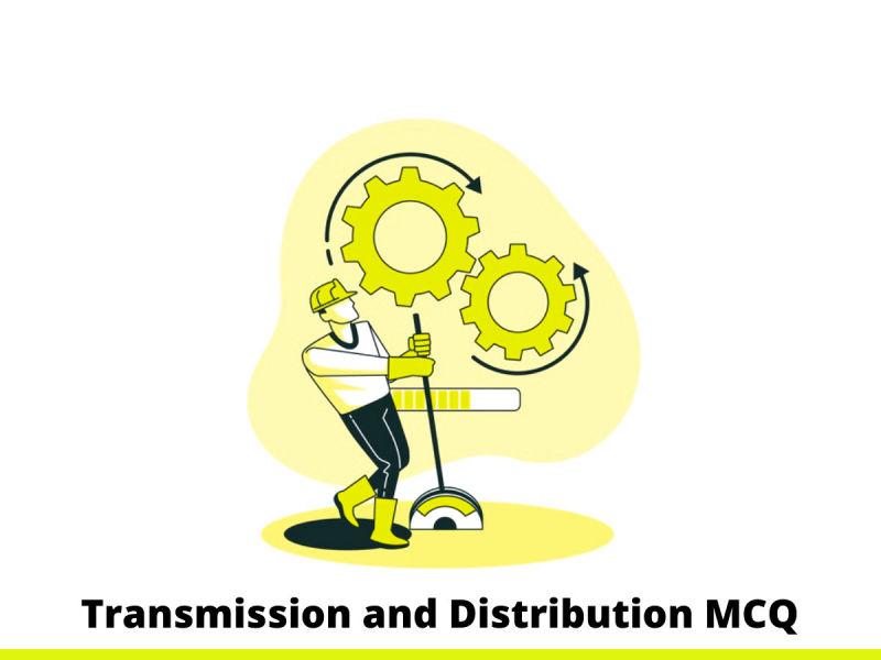 Transmission and Distribution MCQ
