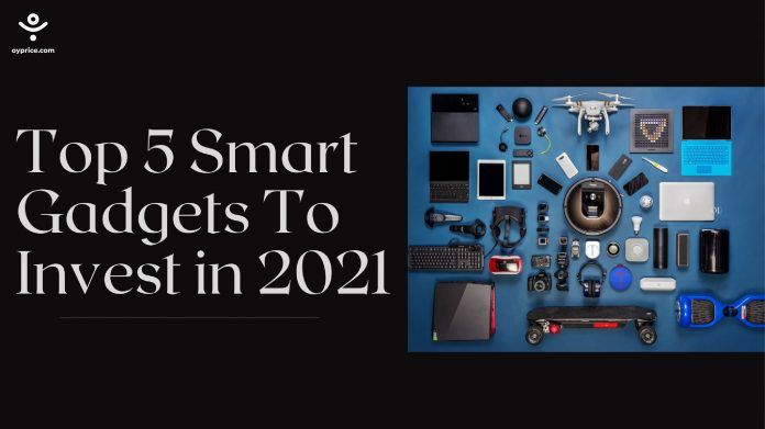 Top 5 Smart Gadgets To Invest in 2021