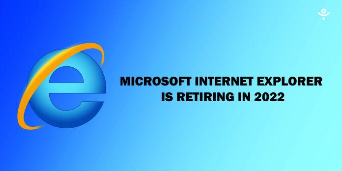 Microsoft is ready to bid goodbye to Internet Explorer in June 2022