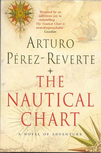 The Nautical Chart A Novel Of Adventure By Arturo Perez Reverte 9781447262435 Pan Macmillan