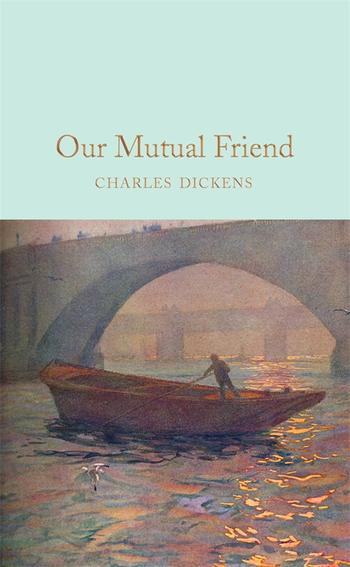 Our Mutual Friend By Charles Dickens Pan Macmillan