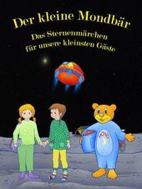 Der kleine Mondbär / Ein Sternenmärchen für unsere kleinsten Gäste.