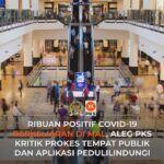 Ribuan Positif Covid-19 Berkeliaran di Mal, Aleg PKS Kritik Prokes Tempat Publik dan PeduliLindungi