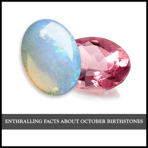 ENTHRALLING FACTS ABOUT OCTOBER BIRTHSTONES