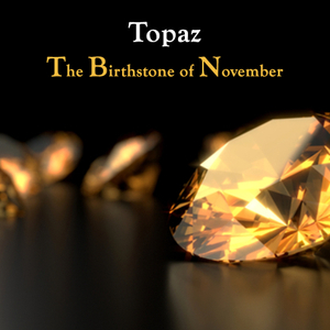 Amazing Fun facts on the Birthstone of November - Topaz