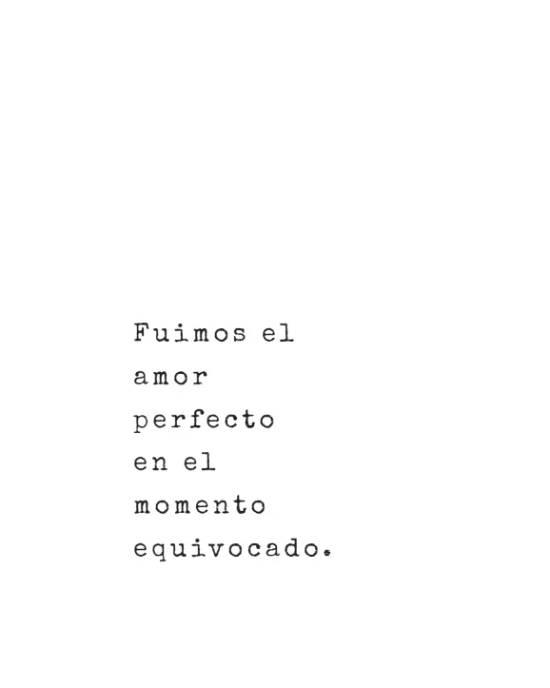 Fuimos el amor perfecto en el momento equivocado.