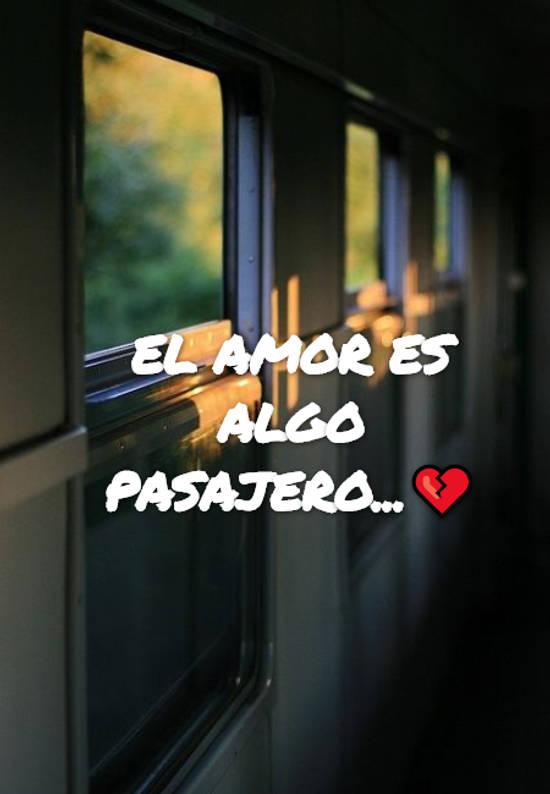 El amor es algo pasajero...💔