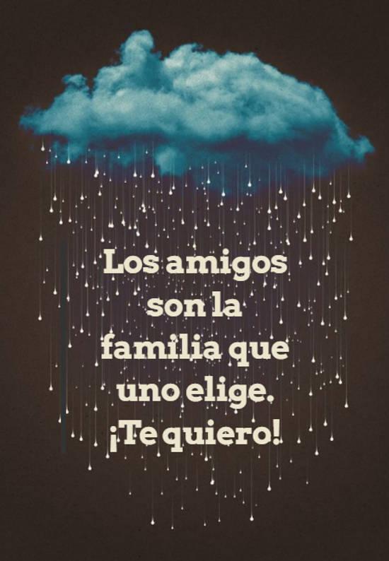 Los amigos son la familia que uno elige.  ¡Te quiero!