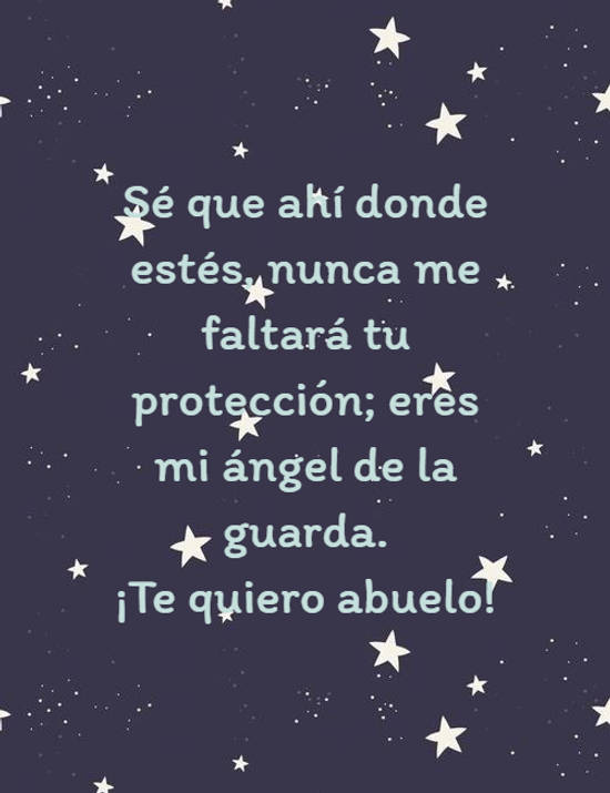 Sé que ahí donde estés, nunca me faltará tu protección; eres mi ángel de la guarda. ¡Te quiero abuelo!