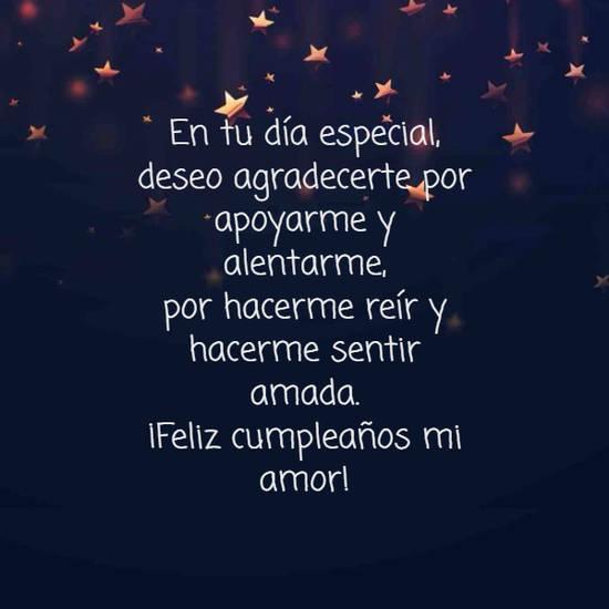 En tu día especial, deseo agradecerte por apoyarme y alentarme, por hacerme reír y  hacerme sentir amada.  ¡Feliz cumpleaños mi amor!