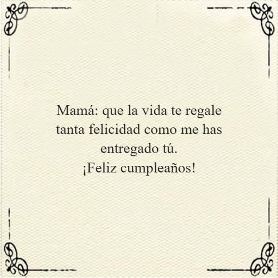 Imágenes de la frase: Mamá: que la vida te regale tanta felicidad como me has entregado tú.  ¡Feliz cumpleaños!