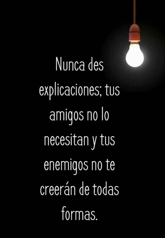 Nunca des explicaciones; tus amigos no lo necesitan y tus enemigos no te creerán de todas formas.
