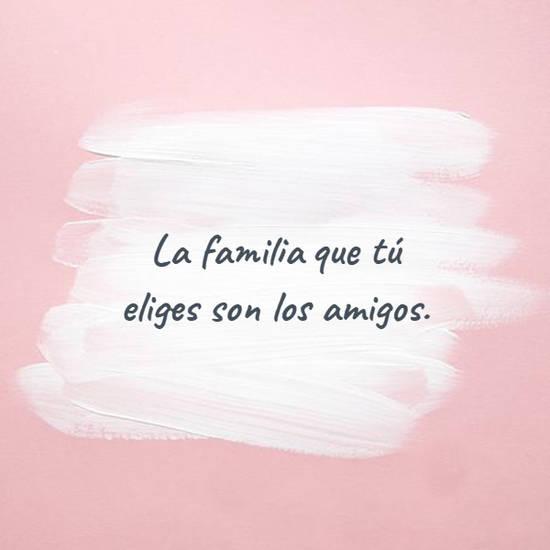 La familia que tú eliges son los amigos.