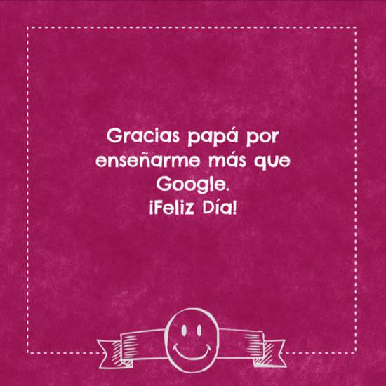 Gracias papá por enseñarme más que Google.  ¡Feliz Día!