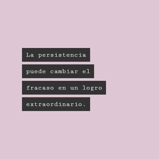 La persistencia puede cambiar el fracaso en un logro extraordinario.