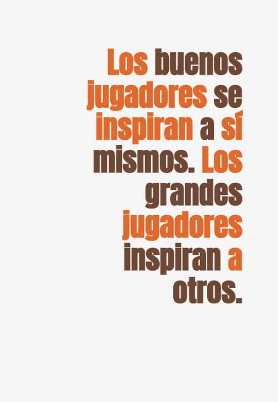 Los buenos jugadores se inspiran a sí mismos. Los grandes jugadores inspiran a otros.