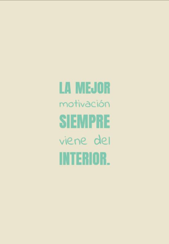 La mejor motivación siempre viene del interior.