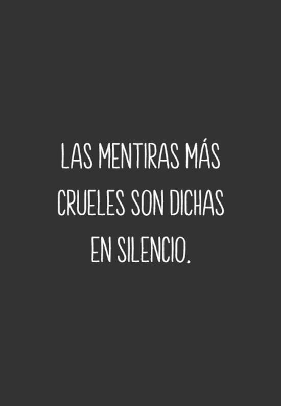 Las mentiras más crueles son dichas en silencio.