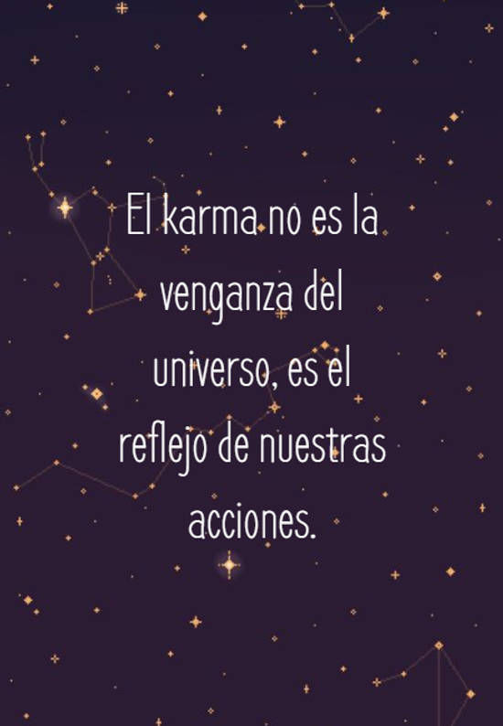 El karma no es la venganza del universo, es el reflejo de nuestras acciones.