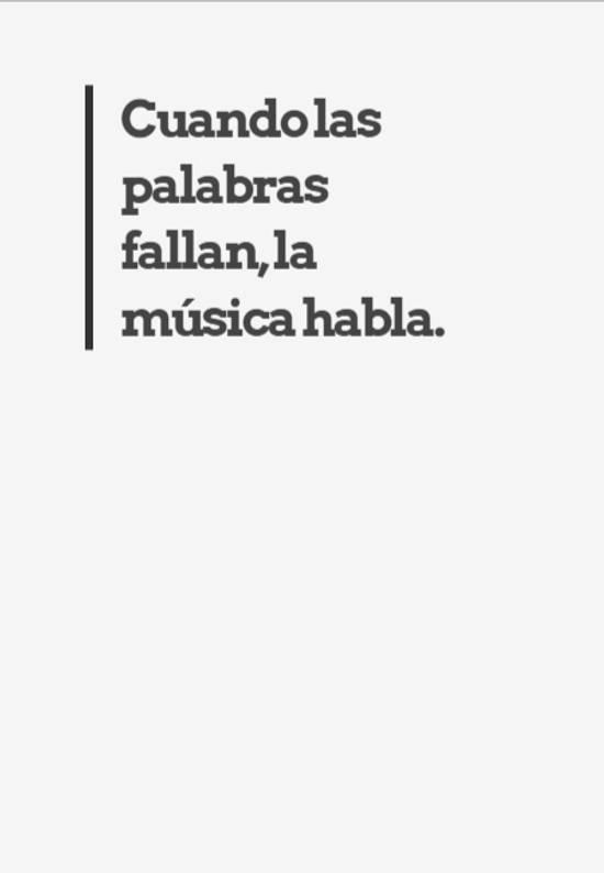 Cuando las palabras fallan, la música habla.
