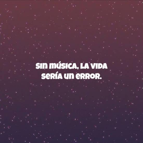 Sin música, la vida sería un error.