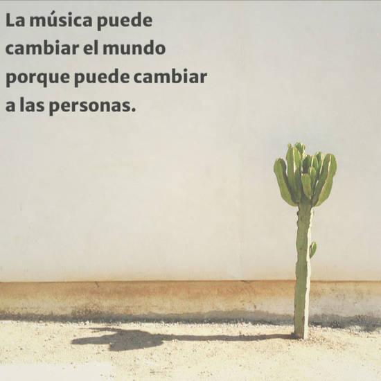 La música puede cambiar el mundo porque puede cambiar a las personas.