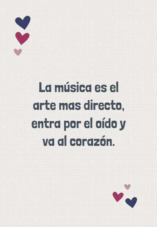 La música es el arte mas directo, entra por el oído y va al corazón.
