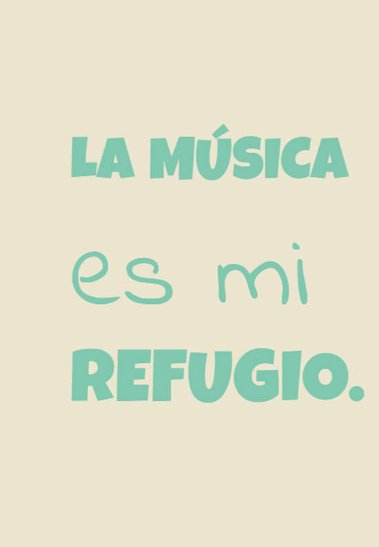 La música es mi refugio.