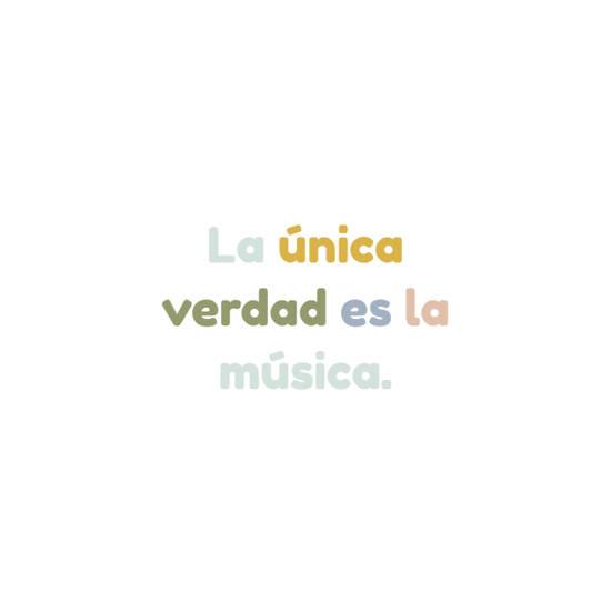 La única verdad es la música.