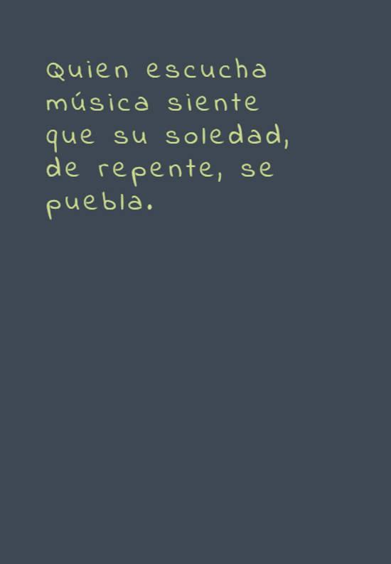 Quien escucha música siente que su soledad, de repente, se puebla.