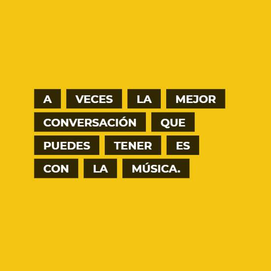 A veces la mejor conversación que puedes tener es con la música.