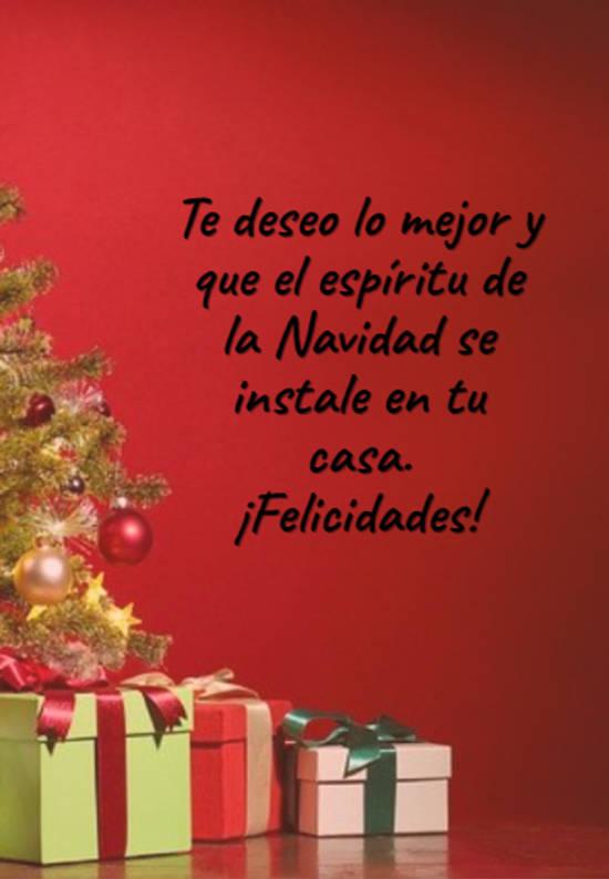 Te deseo lo mejor y que el espíritu de la Navidad se instale en tu casa.  ¡Felicidades!