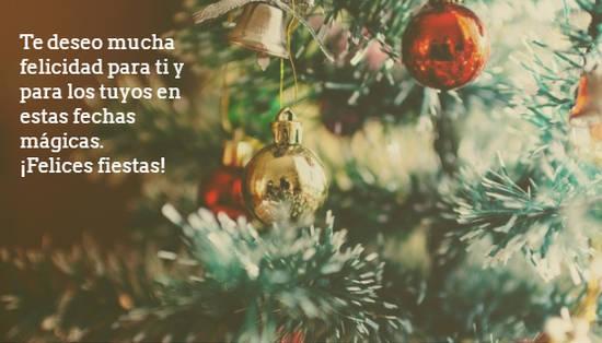 Te deseo mucha felicidad para ti y para los tuyos en estas fechas mágicas. ¡Felices fiestas!