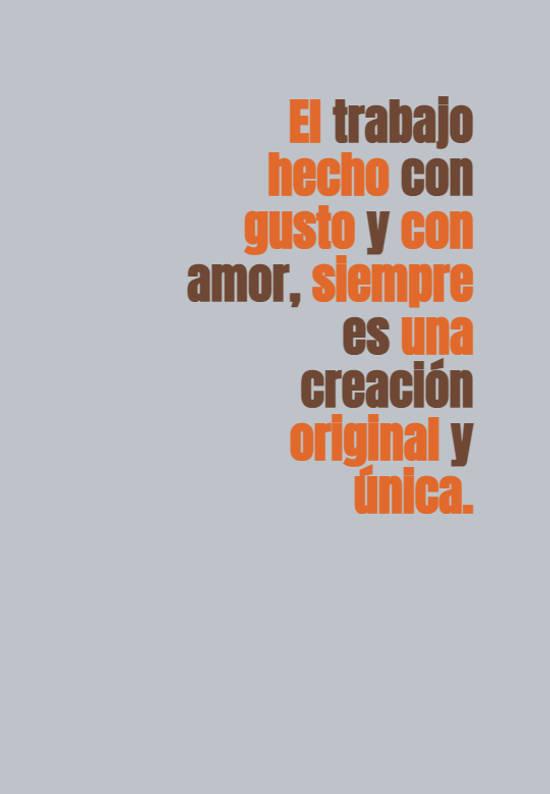 El trabajo hecho con gusto y con amor, siempre es una creación original y única.