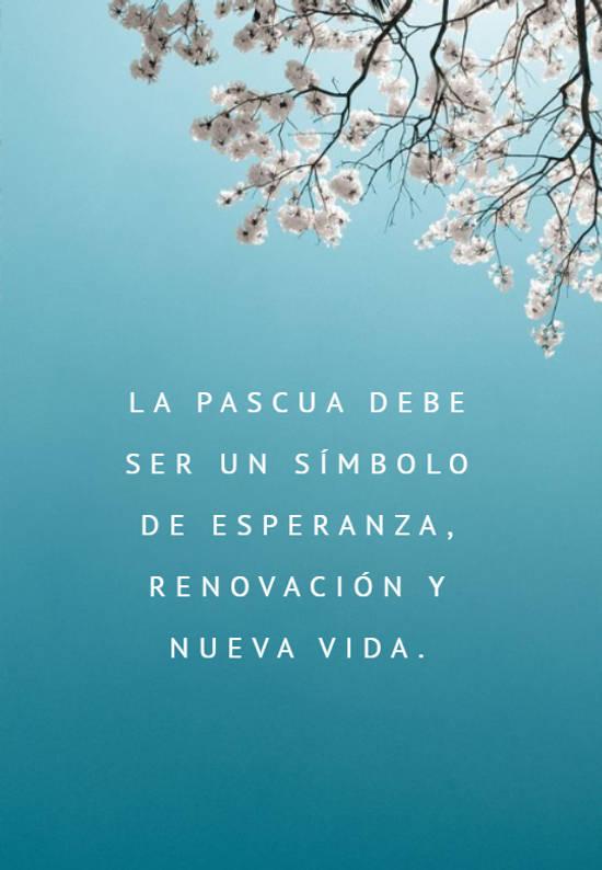La Pascua debe ser un símbolo de esperanza, renovación y nueva vida.
